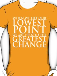 When we hit our lowest point... (For Dark-Colored Shirts) T-Shirt