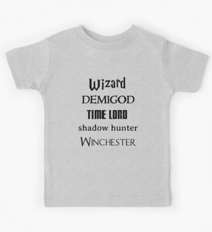 Fandoms: Wizard, Demigod, Time Lord, Shadow Hunter, Winchester Kids Tee
