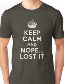 Keep calm and nope...i lost it Unisex T-Shirt