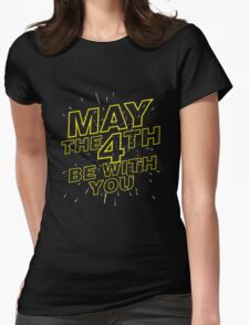 May the 4th be with you. Womens Fitted T-Shirt