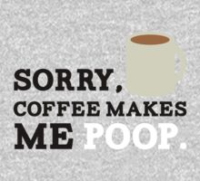 SORRY, COFFE MAKES ME POOP by Look Human