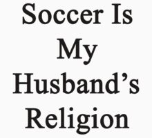 Soccer Is My Husband's Religion  by supernova23