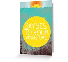 Say YES to your adventure Greeting Card