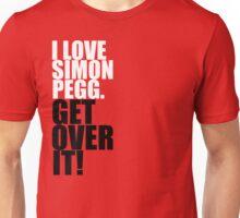 I Love Simon Pegg. Get Over It! Unisex T-Shirt