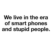 Stupid People Photographic Print