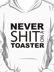 Never shit on a Toaster T-Shirt