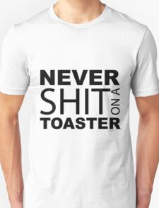 Never shit on a Toaster Unisex T-Shirt