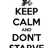 Keep Calm and Don't Starve  by zakmaniscool