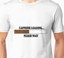 CAFFEINE LOADING PLEASE WAIT TEE SHIRT Unisex T-Shirt