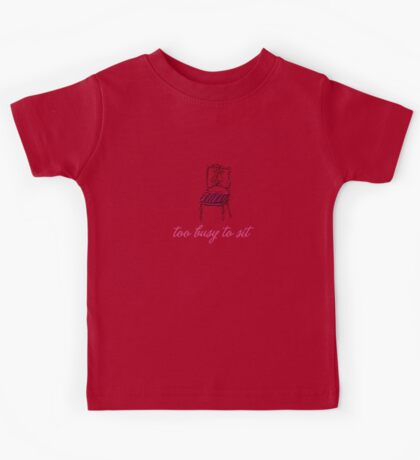 Too busy to sit - red Kids Tee