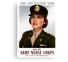 You Are Needed Now -- Join The Army Nurse Corps Canvas Print