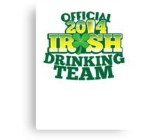 OFFICIAL 2014 IRISH drinking TEAM! Canvas Print