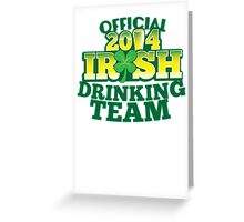 OFFICIAL 2014 IRISH drinking TEAM! Greeting Card