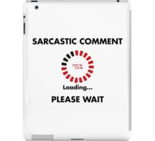Sarcastic comment loading iPad Case/Skin