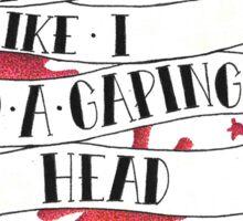 I Need You Like I Need A Gaping Head Wound Sticker