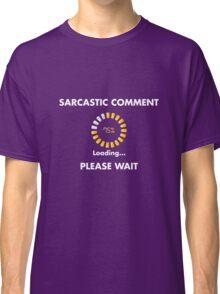 Sarcastic comment loading Classic T-Shirt