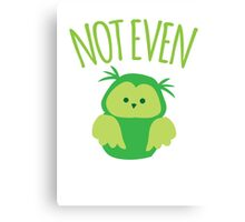 NOT EVEN OWL (Kiwi New Zealand funny saying meaning not even AU) Canvas Print