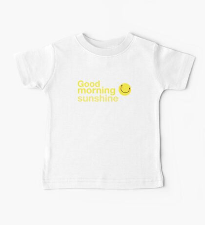 Good morning sunshine with happy face  Baby Tee