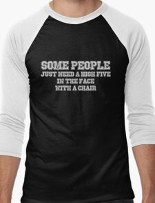 Some people just need a high five in the face with a chair Men's Baseball ¾ T-Shirt