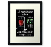 ☝ ☞ LIFE WAS SO MUCH EASIER WHEN APPLE AND BLACKBERRY WERE JUST FRUITS PICTURE/CARD☝ ☞ Framed Print