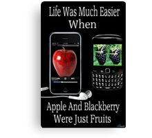 ☝ ☞ LIFE WAS SO MUCH EASIER WHEN APPLE AND BLACKBERRY WERE JUST FRUITS PICTURE/CARD☝ ☞ Canvas Print