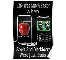 ☝ ☞ LIFE WAS SO MUCH EASIER WHEN APPLE AND BLACKBERRY WERE JUST FRUITS PICTURE/CARD☝ ☞ Poster
