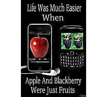 ☝ ☞ LIFE WAS SO MUCH EASIER WHEN APPLE AND BLACKBERRY WERE JUST FRUITS PICTURE/CARD☝ ☞ Photographic Print
