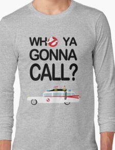 Who ya gonna call? Long Sleeve T-Shirt