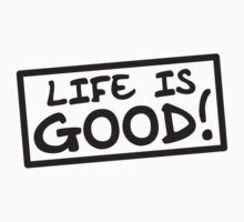 Life Is Good by Style-O-Mat