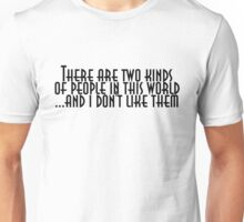 There are two kinds of people in this world and I don't like them Unisex T-Shirt