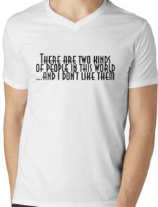 There are two kinds of people in this world and I don't like them Mens V-Neck T-Shirt