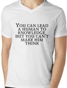 You can lead a human to knowledge but you can't make him think Mens V-Neck T-Shirt