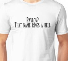 Pavlov? That name rings a bell Unisex T-Shirt