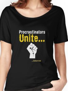 Procrastinators unite... tomorrow Women's Relaxed Fit T-Shirt