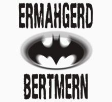 ERMAHGERD BERTMERN by SlubberBub