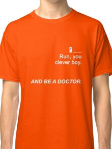 Run you clever boy and be a Doctor {FULL} Classic T-Shirt