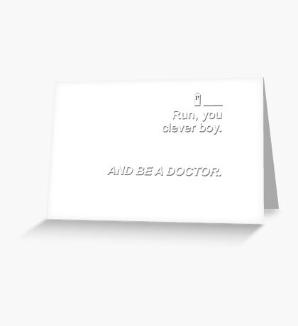 Run you clever boy and be a Doctor {FULL} Greeting Card