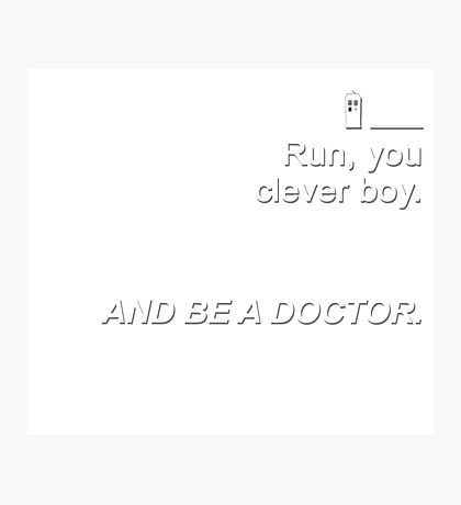 Run you clever boy and be a Doctor {FULL} Photographic Print
