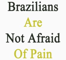 Brazilians Are Not Afraid Of Pain  by supernova23