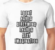 I don't have a dirty mind I have a sexy imagination Unisex T-Shirt