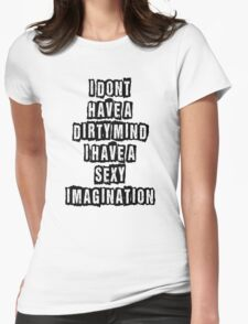 I don't have a dirty mind I have a sexy imagination T-Shirt