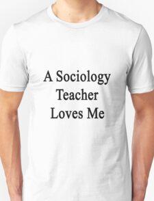 A Sociology Teacher Loves Me  Unisex T-Shirt