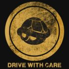 DRIVE WITH CARE by Letter-Q