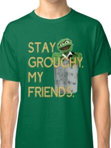 Stay Grouchy Classic T-Shirt