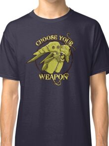 CHOOSE YOUR WEAPON Classic T-Shirt