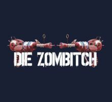 DIE ZOMBITCH! by Monakraft