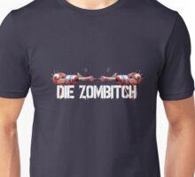 DIE ZOMBITCH! Unisex T-Shirt