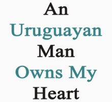 An Uruguayan Man Owns My Heart  by supernova23