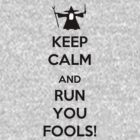 Keep Calm And Run You Fools! by MojoZula
