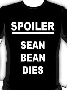 Spoiler Sean Bean Dies(white text) T-Shirt